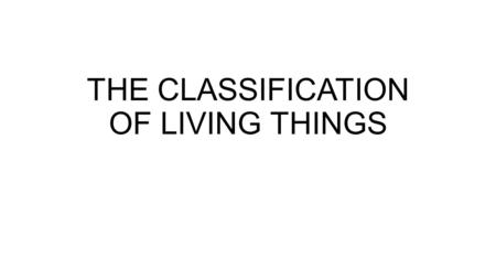 THE CLASSIFICATION OF LIVING THINGS. Classification Classifying living organisms is called – taxonomy Founded by Carolus Linnaeus (1700 s) Species were.
