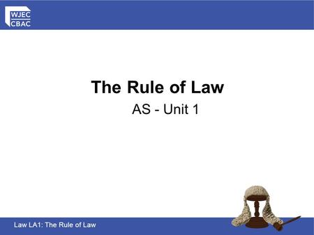 Law LA1: The Rule of Law The Rule of Law AS - Unit 1.
