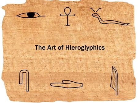 "The Art of Hieroglyphics. History HIEROGLYPHS are pictures that were used to write the ancient Egyptian Language Egyptians believed that God ""Thoth"" discovered."