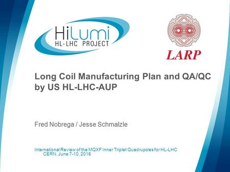 Long Coil Manufacturing Plan and QA/QC by US HL-LHC-AUP Fred Nobrega / Jesse Schmalzle International Review of the MQXF Inner Triplet Quadrupoles for HL-LHC.
