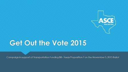 Get Out the Vote 2015 Campaign in support of Transportation Funding Bill - Texas Proposition 7 on the November 3, 2015 Ballot.