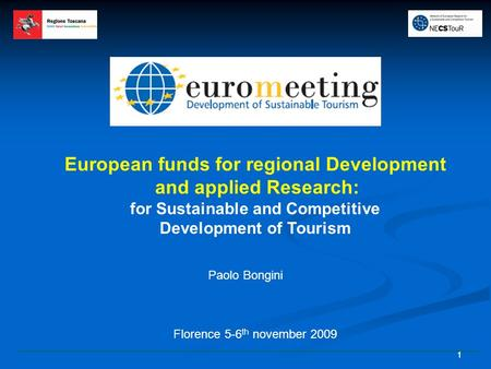 11 European funds for regional Development and applied Research: for Sustainable and Competitive Development of Tourism Florence 5-6 th november 2009 Paolo.
