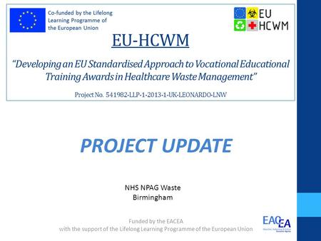 "EU-HCWM ""Developing an EU Standardised Approach to Vocational Educational Training Awards in Healthcare Waste Management"" Project No. 541982-LLP-1-2013-1-UK-LEONARDO-LNW."