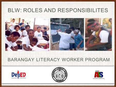 BLW: ROLES AND RESPONSIBILITES BARANGAY LITERACY WORKER PROGRAM.