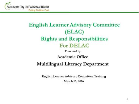 Presented by Academic Office Multilingual Literacy Department English Learner Advisory Committee (ELAC) Rights and Responsibilities For DELAC English Learner.