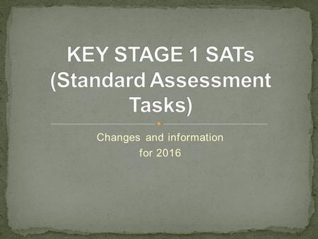Changes and information for 2016. New Curriculum introduced New tests to reflect the changes.