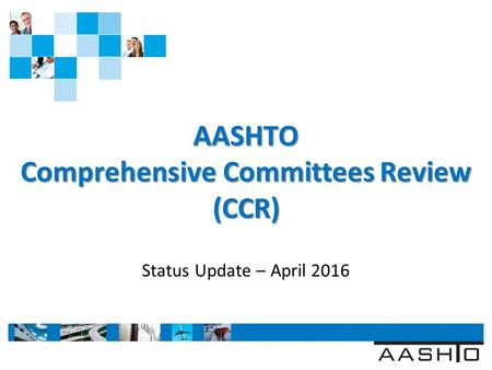 WWW.TRANSPORTATION.ORG AASHTO Comprehensive Committees Review (CCR) Status Update – April 2016.