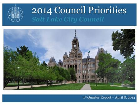 2014 Council Priorities Salt Lake City Council 1 st Quarter Report – April 8, 2014.