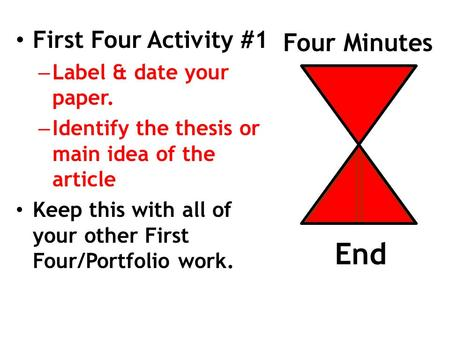 Four Minutes First Four Activity #1 – Label & date your paper. – Identify the thesis or main idea of the article Keep this with all of your other First.