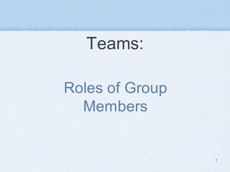 1 Teams: Roles of Group Members. 2 What is a team? Two or more people ……….