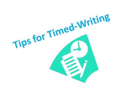 Tips for Timed-Writing. Things to Know Timed-Writing is graded holistically – Readers look only at the overall impression; not expecting a polished essay–