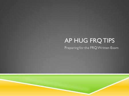 AP HUG FRQ TIPS Preparing for the FRQ Written Exam.