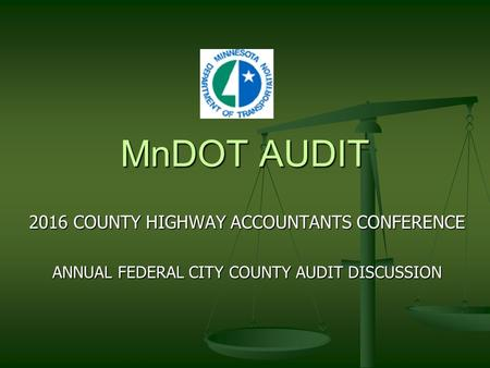 MnDOT AUDIT 2016 COUNTY HIGHWAY ACCOUNTANTS CONFERENCE ANNUAL FEDERAL CITY COUNTY AUDIT DISCUSSION.