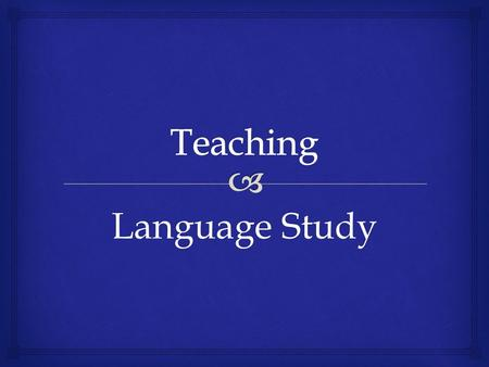 Language Study.  Focus in planning  Independent study  Helps if students select a topic and context they are interested in and familiar with  Helps.