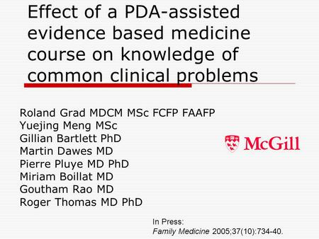 Effect of a PDA-assisted evidence based medicine course on knowledge of common clinical problems Roland Grad MDCM MSc FCFP FAAFP Yuejing Meng MSc Gillian.