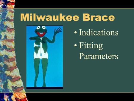 Milwaukee Brace Indications Fitting Parameters.