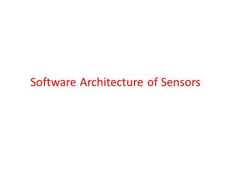 Software Architecture of Sensors. Hardware - Sensor Nodes Sensing: sensor --a transducer that converts a physical, chemical, or biological parameter into.