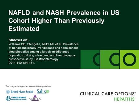 Clinicaloptions.com/hepatitis NAFLD and NASH Prevalence in US Cohort Slideset on: Williams CD, Stengel J, Asike MI, et al. Prevalence of nonalcoholic fatty.