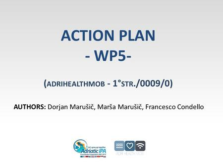 ACTION PLAN - WP5- ( ADRIHEALTHMOB - 1° STR./0009/0) AUTHORS: Dorjan Marušič, Marša Marušič, Francesco Condello.