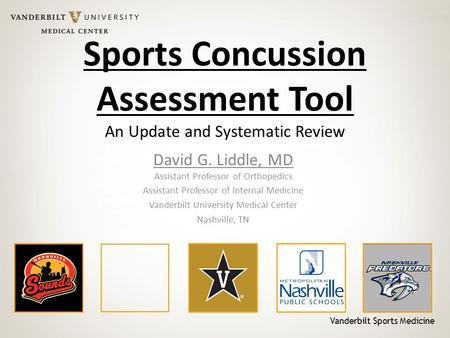 Vanderbilt Sports Medicine Sports Concussion Assessment Tool An Update and Systematic Review David G. Liddle, MD Assistant Professor of Orthopedics Assistant.