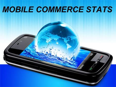 MOBILE COMMERCE STATS. Mobile search will generate 27.8 billion more queries than desktop search by 2016 (Source: BIA/Kelsey report, 2012)