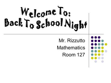 Mr. Rizzutto Mathematics Room 127. 8 th Grade Team Mr. Barnisky – Civics Mr. Shreve – Science Miss. Dunsmore – Language Arts Mr. Rizzutto – Mathematics.