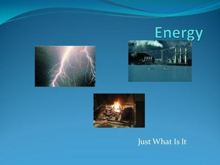 Just What Is It How Can We Define Energy The capacity to do work Or the ability to cause a change to occur.