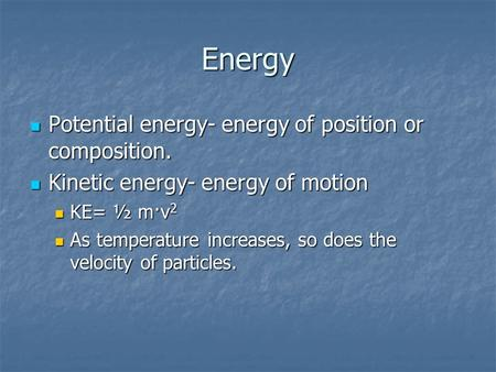 Energy Potential energy- energy of position or composition. Potential energy- energy of position or composition. Kinetic energy- energy of motion Kinetic.