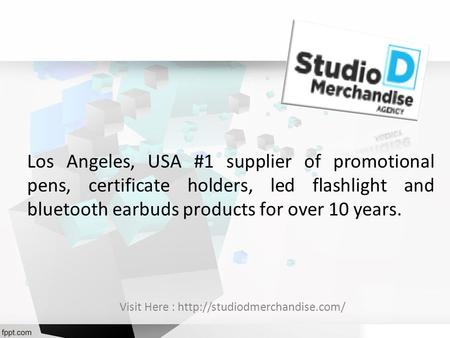 Los Angeles, USA #1 supplier of promotional pens, certificate holders, led flashlight and bluetooth earbuds products for over 10 years. Visit Here :