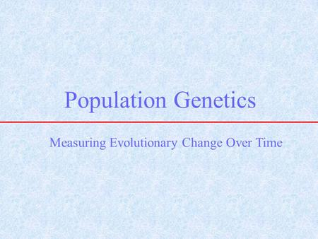 Population Genetics Measuring Evolutionary Change Over Time.