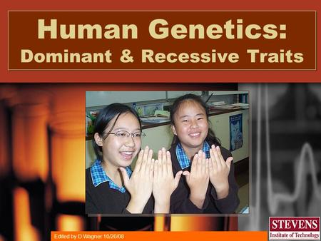 Copyright © 2004 Stevens Institute of Technology, CIESE, All Rights Reserved. Human Genetics: Dominant & Recessive Traits Edited by D Wagner 10/20/08.