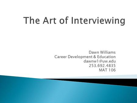 Dawn Williams Career Development & Education 253.692.4835 MAT 106.
