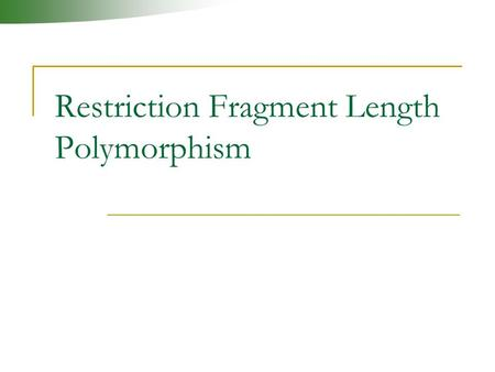 Restriction Fragment Length Polymorphism. Definition The variation in the length of DNA fragments produced by a restriction endonuclease that cuts at.