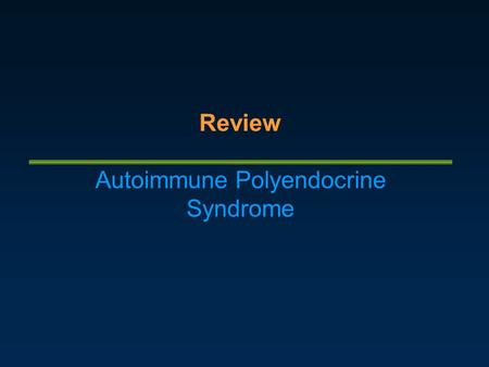 Review Autoimmune Polyendocrine Syndrome. Introduction Synonym - Autoimmune polyendocrine syndrome Polyglandular autoimmune syndrome [ PAS, PGA, PGAS.
