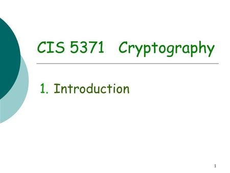 1 CIS 5371 Cryptography 1.Introduction. 2 Prerequisites for this course  Basic Mathematics, in particular Number Theory  Basic Probability Theory 