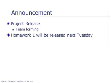 @Yuan Xue Announcement Project Release Team forming Homework 1 will be released next Tuesday.
