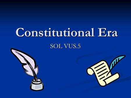 Constitutional Era SOL VUS.5. During the Constitutional Era, the Americans made two attempts to establish a workable government based on republican principles.