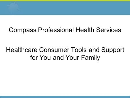 Compass Professional Health Services Healthcare Consumer Tools and Support for You and Your Family.