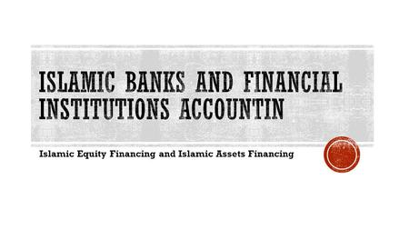 Islamic Equity Financing and Islamic Assets Financing.