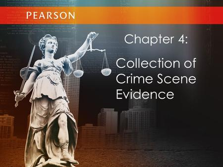 Chapter 4: Collection of Crime Scene Evidence. © 2013 by Pearson Higher Education, Inc Upper Saddle River, New Jersey 07458 All Rights Reserved Crime.