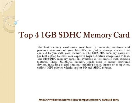 Top 4 1GB SDHC Memory Card The best memory card saves your favorite moments, emotions and precious memories of your life. It's not just a storage device,