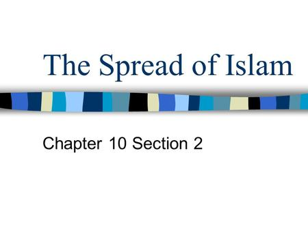 The Spread of Islam Chapter 10 Section 2.