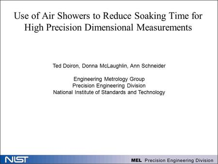 Use of Air Showers to Reduce Soaking Time for High Precision Dimensional Measurements Ted Doiron, Donna McLaughlin, Ann Schneider Engineering Metrology.