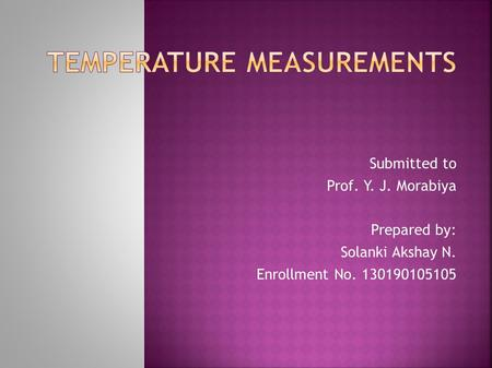 Submitted to Prof. Y. J. Morabiya Prepared by: Solanki Akshay N. Enrollment No. 130190105105.