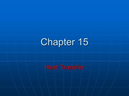 Chapter 15 Heat Transfer. Second Law of Thermodynamics Heat flows naturally from hot to cold objects. Heat will not flow spontaneously from cold object.