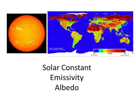 Solar Constant Emissivity Albedo PRACTICE: The sun radiates energy at a rate of 3.90  10 26 W. What is the rate at which energy from the sun reaches.