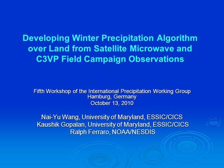 Developing Winter Precipitation Algorithm over Land from Satellite Microwave and C3VP Field Campaign Observations Fifth Workshop of the International Precipitation.