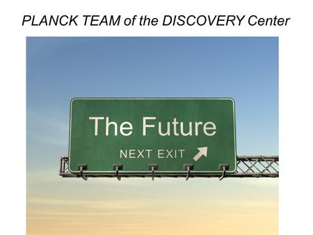 PLANCK TEAM of the DISCOVERY Center. The most mysterious problems.