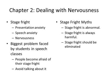Chapter 2: Dealing with Nervousness Stage fright – Presentation anxiety – Speech anxiety – Nervousness Biggest problem faced by students in speech classes.