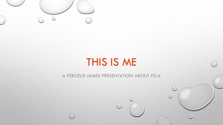 THIS IS ME A PERCEUS JAMES PRESENTATION ABOUT P.D.A.